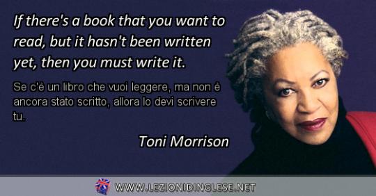 If there's a book that you want to read, but it hasn't been written yet, then you must write it. Se c'è un libro che vuoi leggere, ma non è ancora stato scritto, allora lo devi scrivere tu.