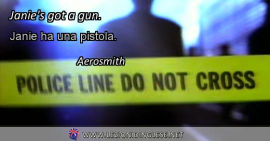 """Janie's got a gun. Janie ha una pistola. Aerosmith ESERCIZIO CON IL VERBO AVERE IN INGLESE AL VERBO PRESENTE NELLA FORMA """"HAVE/HAS + GOT"""""""