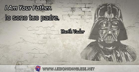 I Am Your Father. Io sono tuo padre. Darth Vader