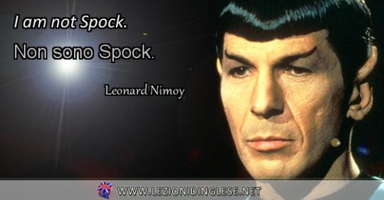 I am not Spock. Non sono Spock. Leonard Nimoy