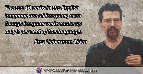 I 10 verbi più usati in inglese sono tutti irregolari, sebbene i verbi irregolari non sono che il 3% del linguaggio.